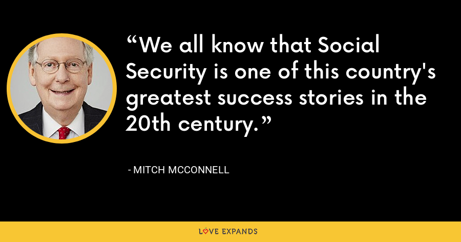 We all know that Social Security is one of this country's greatest success stories in the 20th century. - Mitch McConnell
