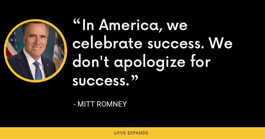 In America, we celebrate success. We don't apologize for success. - Mitt Romney