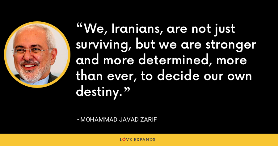 We, Iranians, are not just surviving, but we are stronger and more determined, more than ever, to decide our own destiny. - Mohammad Javad Zarif