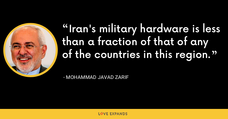 Iran's military hardware is less than a fraction of that of any of the countries in this region. - Mohammad Javad Zarif