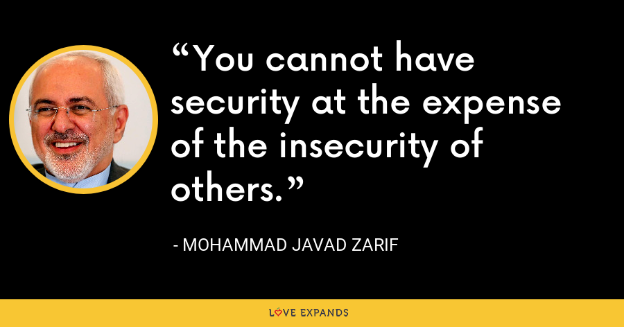 You cannot have security at the expense of the insecurity of others. - Mohammad Javad Zarif
