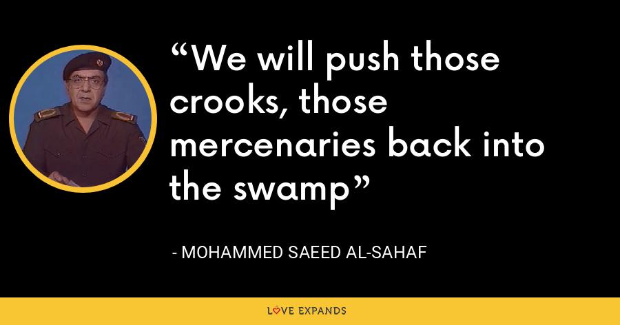 We will push those crooks, those mercenaries back into the swamp - Mohammed Saeed al-Sahaf