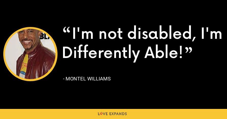 I'm not disabled, I'm Differently Able! - Montel Williams