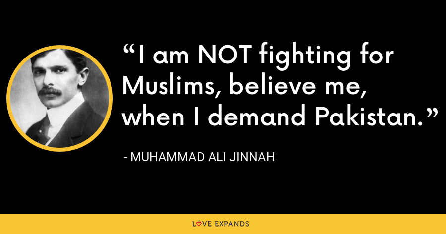 I am NOT fighting for Muslims, believe me, when I demand Pakistan. - Muhammad Ali Jinnah