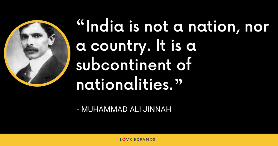 India is not a nation, nor a country. It is a subcontinent of nationalities. - Muhammad Ali Jinnah