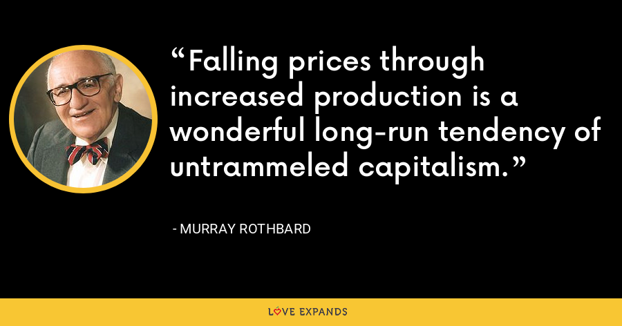 Falling prices through increased production is a wonderful long-run tendency of untrammeled capitalism. - Murray Rothbard