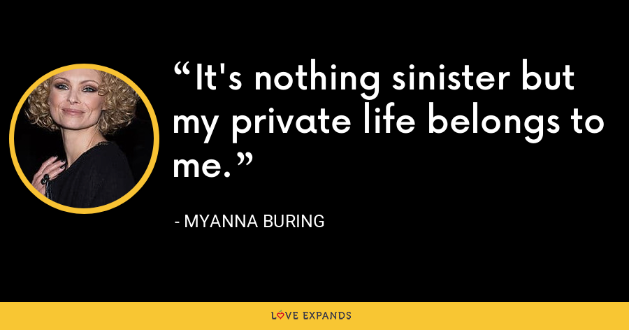 It's nothing sinister but my private life belongs to me. - MyAnna Buring