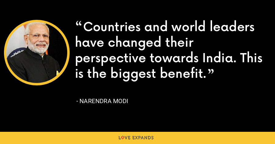 Countries and world leaders have changed their perspective towards India. This is the biggest benefit. - Narendra Modi