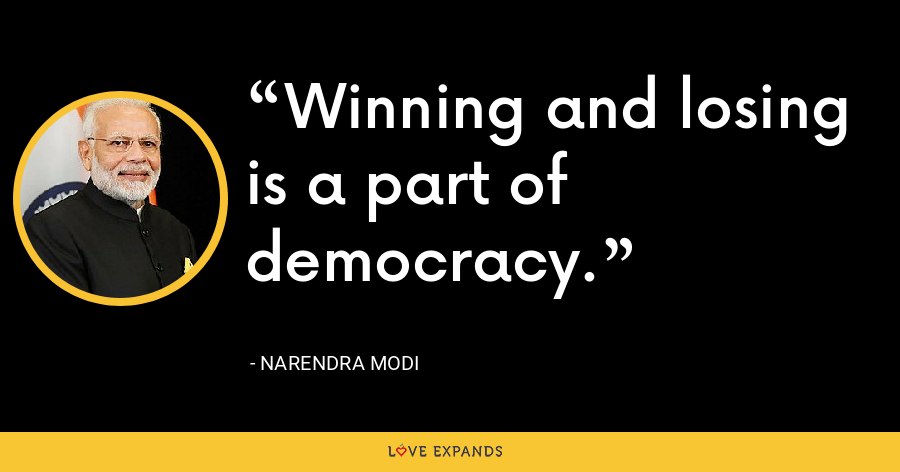 Winning and losing is a part of democracy. - Narendra Modi