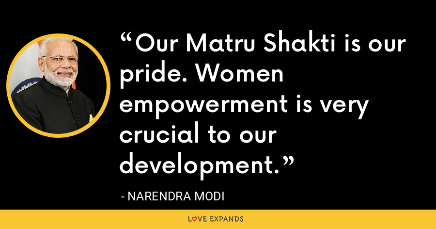 Our Matru Shakti is our pride. Women empowerment is very crucial to our development. - Narendra Modi