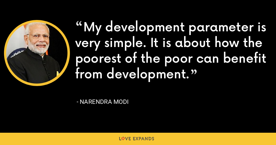 My development parameter is very simple. It is about how the poorest of the poor can benefit from development. - Narendra Modi