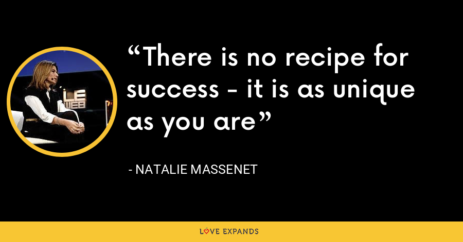 There is no recipe for success - it is as unique as you are - Natalie Massenet