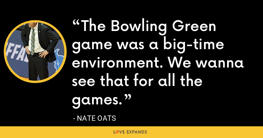 The Bowling Green game was a big-time environment. We wanna see that for all the games. - Nate Oats