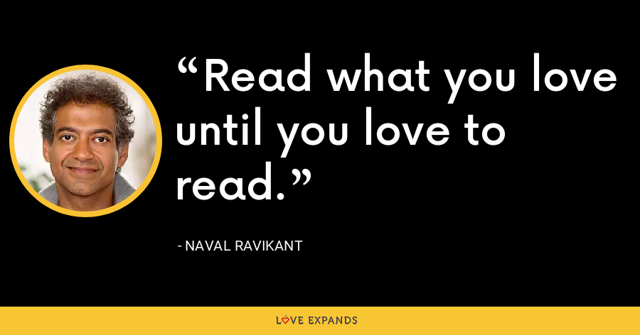 Read what you love until you love to read. - Naval Ravikant