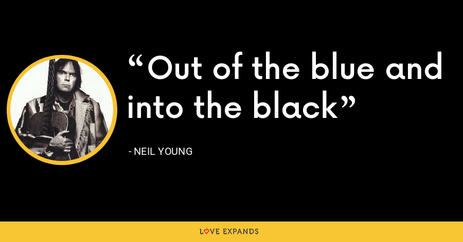 Out of the blue and into the black - Neil Young