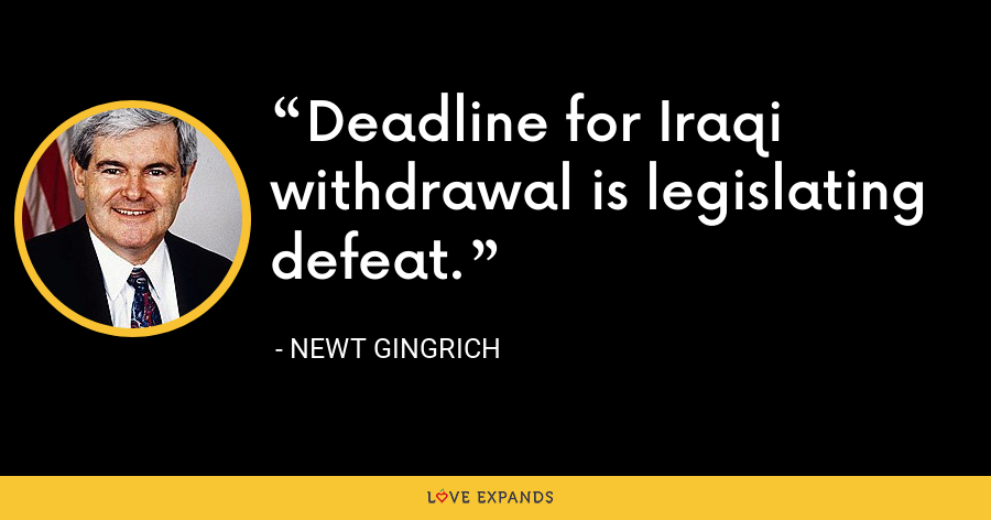 Deadline for Iraqi withdrawal is legislating defeat. - Newt Gingrich