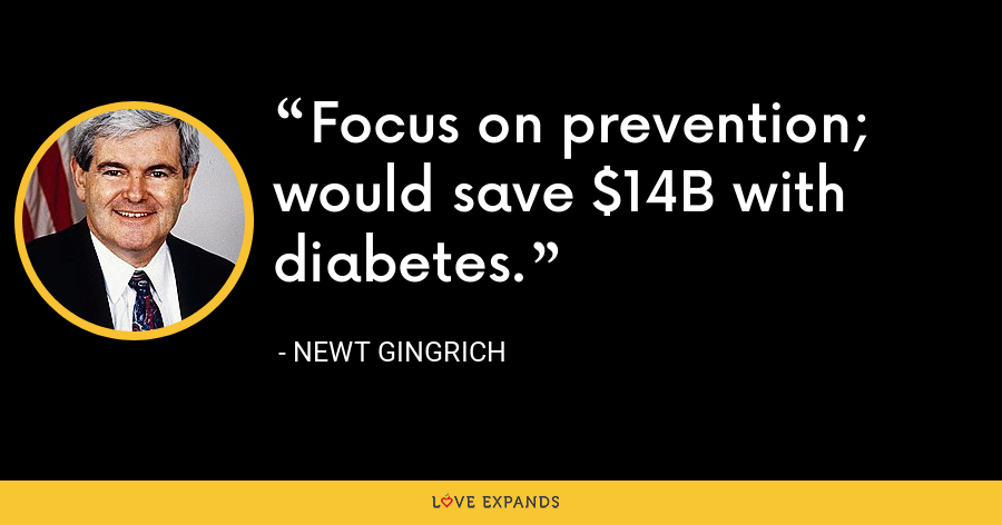 Focus on prevention; would save $14B with diabetes. - Newt Gingrich