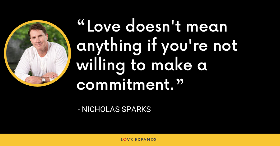 Love doesn't mean anything if you're not willing to make a commitment. - Nicholas Sparks