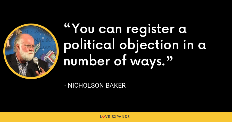 You can register a political objection in a number of ways. - Nicholson Baker