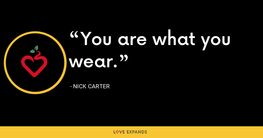 You are what you wear. - Nick Carter