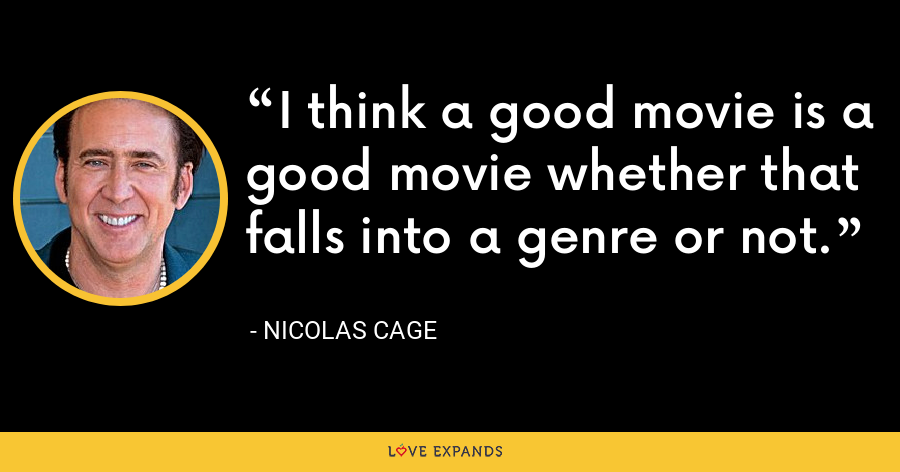 I think a good movie is a good movie whether that falls into a genre or not. - Nicolas Cage
