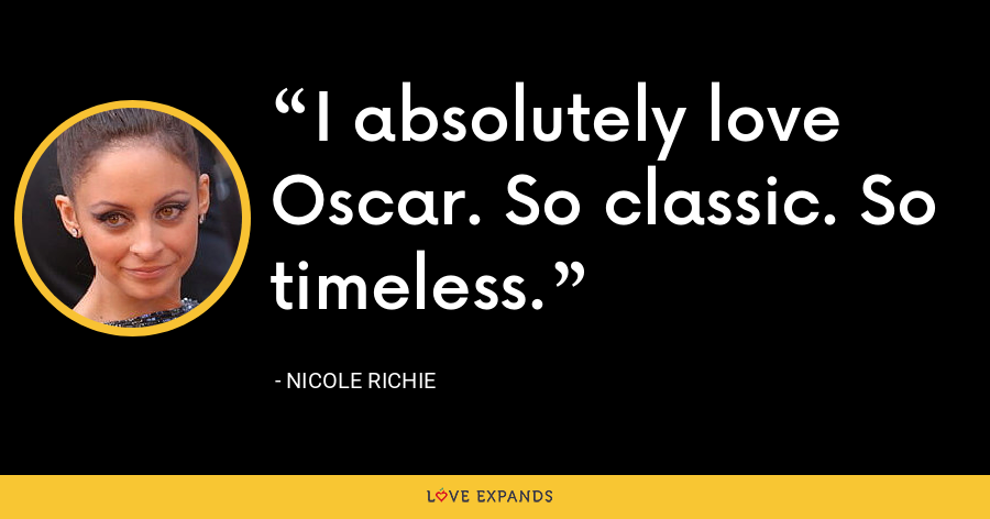 I absolutely love Oscar. So classic. So timeless. - Nicole Richie
