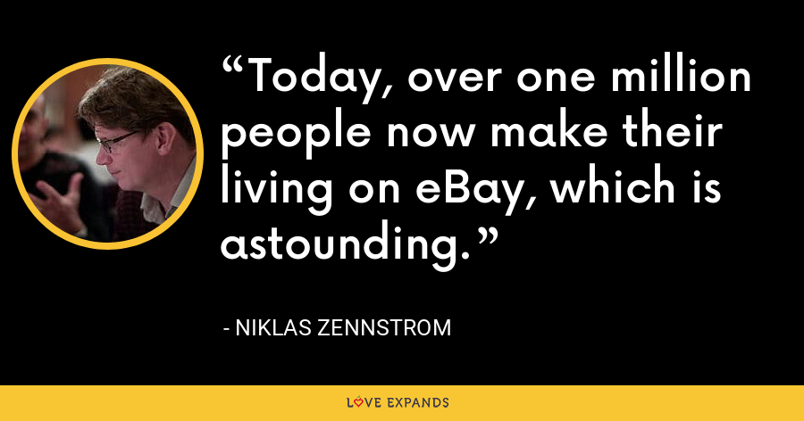 Today, over one million people now make their living on eBay, which is astounding. - Niklas Zennstrom