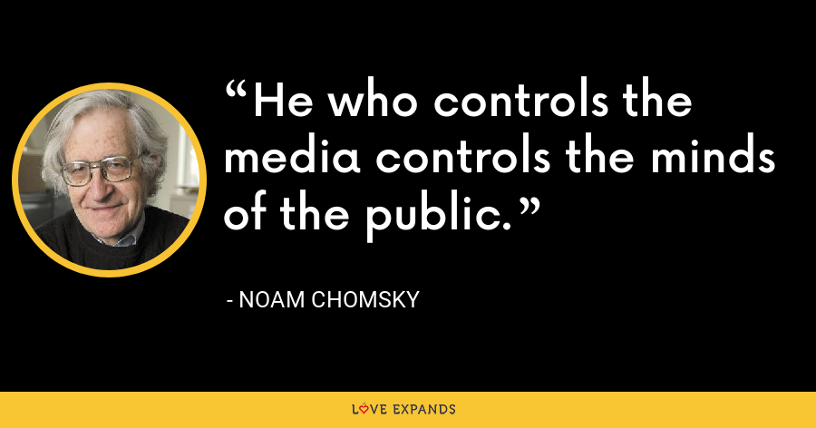 He who controls the media controls the minds of the public. - Noam Chomsky