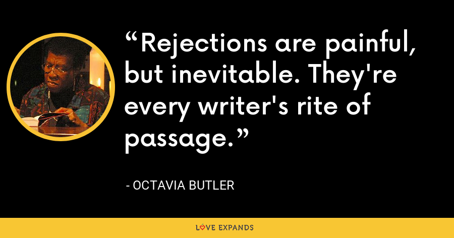 Rejections are painful, but inevitable. They're every writer's rite of passage. - Octavia Butler