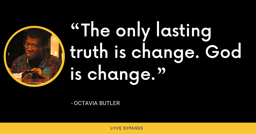 The only lasting truth is change. God is change. - Octavia Butler