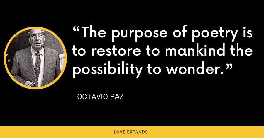 The purpose of poetry is to restore to mankind the possibility to wonder. - Octavio Paz