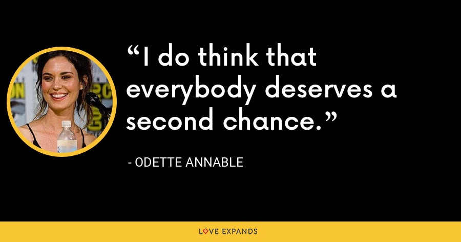 I do think that everybody deserves a second chance. - Odette Annable