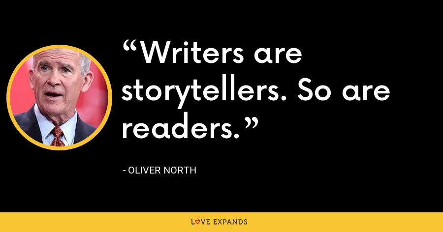 Writers are storytellers. So are readers. - Oliver North