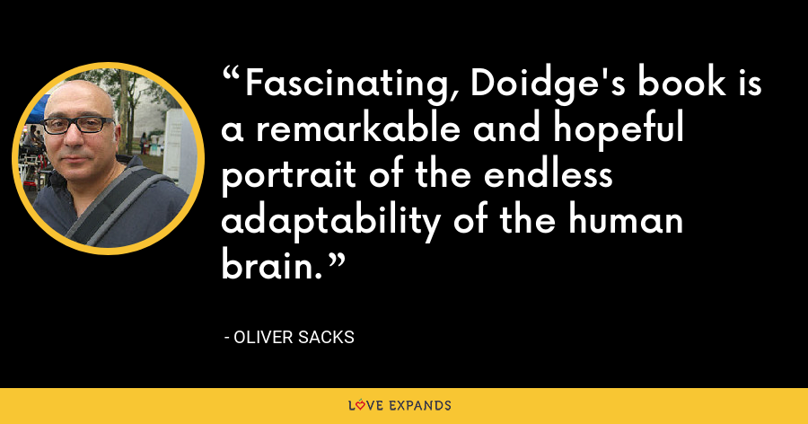Fascinating, Doidge's book is a remarkable and hopeful portrait of the endless adaptability of the human brain. - Oliver Sacks