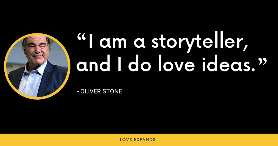 I am a storyteller, and I do love ideas. - Oliver Stone