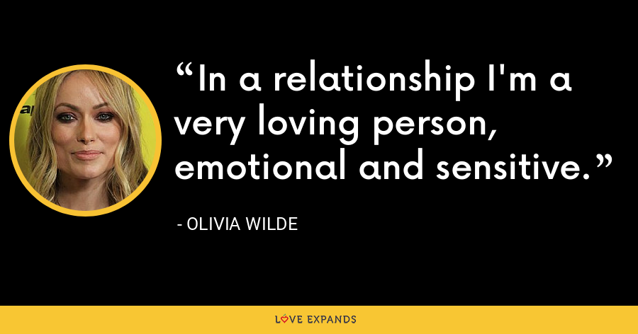 In a relationship I'm a very loving person, emotional and sensitive. - Olivia Wilde