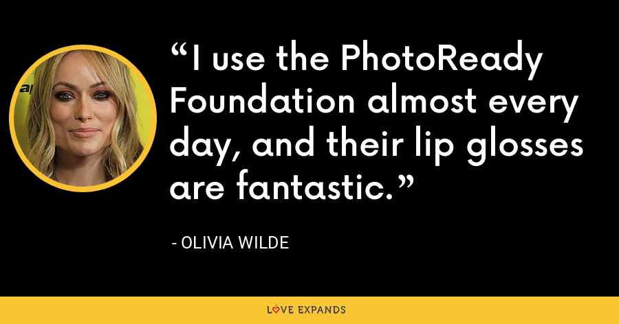I use the PhotoReady Foundation almost every day, and their lip glosses are fantastic. - Olivia Wilde