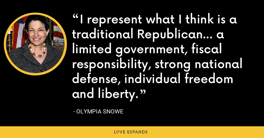 I represent what I think is a traditional Republican... a limited government, fiscal responsibility, strong national defense, individual freedom and liberty. - Olympia Snowe