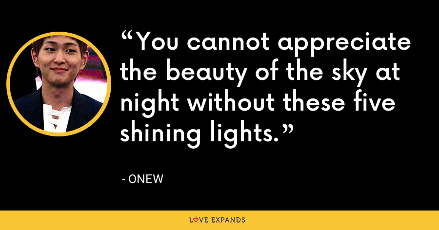 You cannot appreciate the beauty of the sky at night without these five shining lights. - Onew