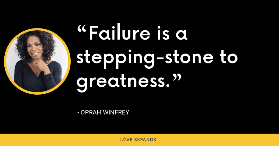 Failure is a stepping-stone to greatness. - Oprah Winfrey