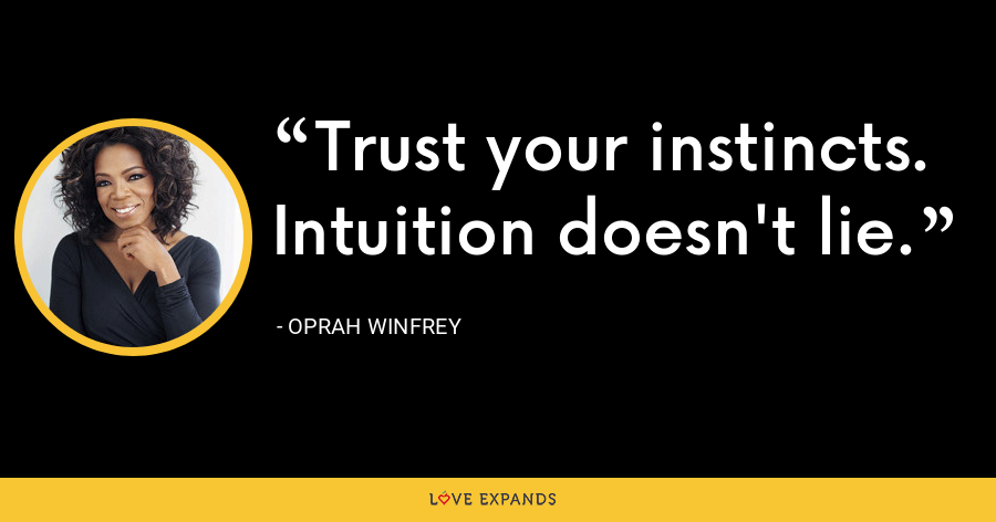Trust your instincts. Intuition doesn't lie. - Oprah Winfrey