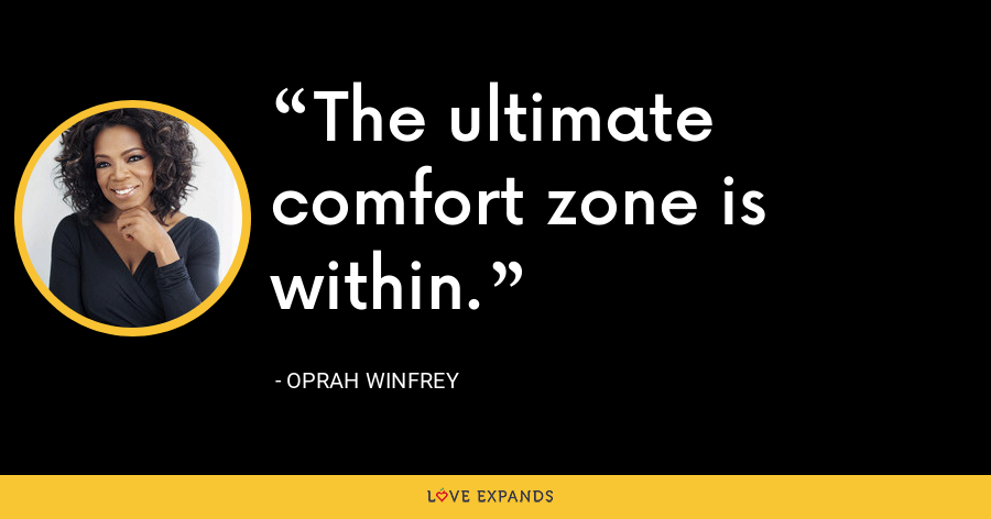 The ultimate comfort zone is within. - Oprah Winfrey