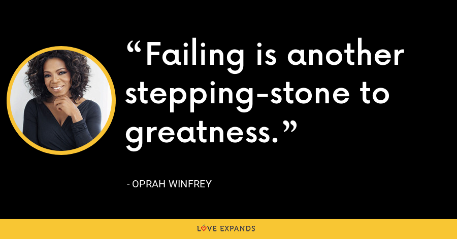 Failing is another stepping-stone to greatness. - Oprah Winfrey