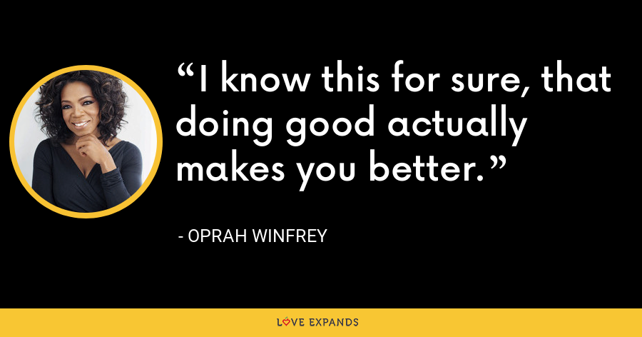 I know this for sure, that doing good actually makes you better. - Oprah Winfrey