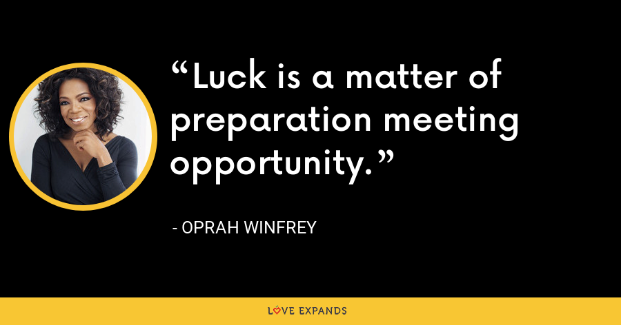 Luck is a matter of preparation meeting opportunity. - Oprah Winfrey