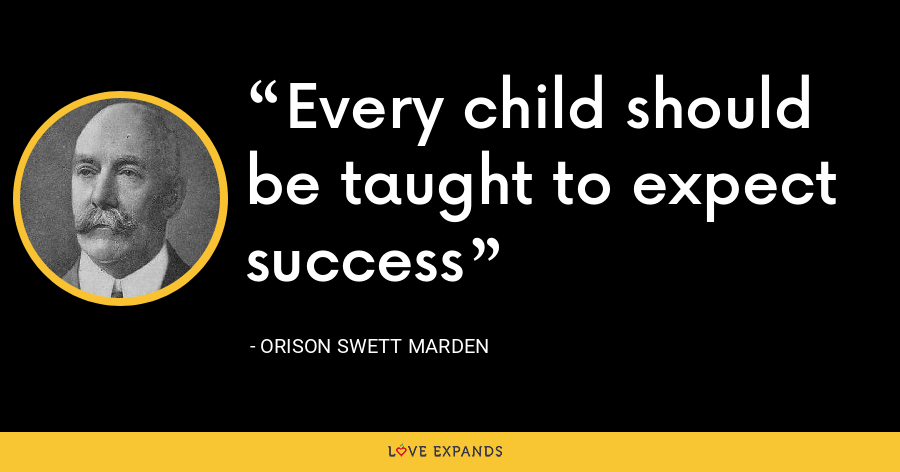 Every child should be taught to expect success - Orison Swett Marden