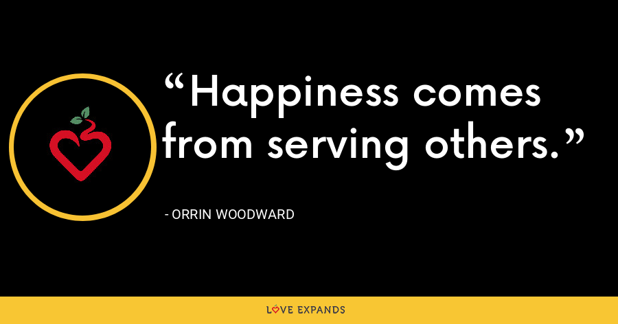 Happiness comes from serving others. - Orrin Woodward