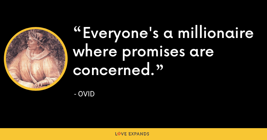 Everyone's a millionaire where promises are concerned. - Ovid