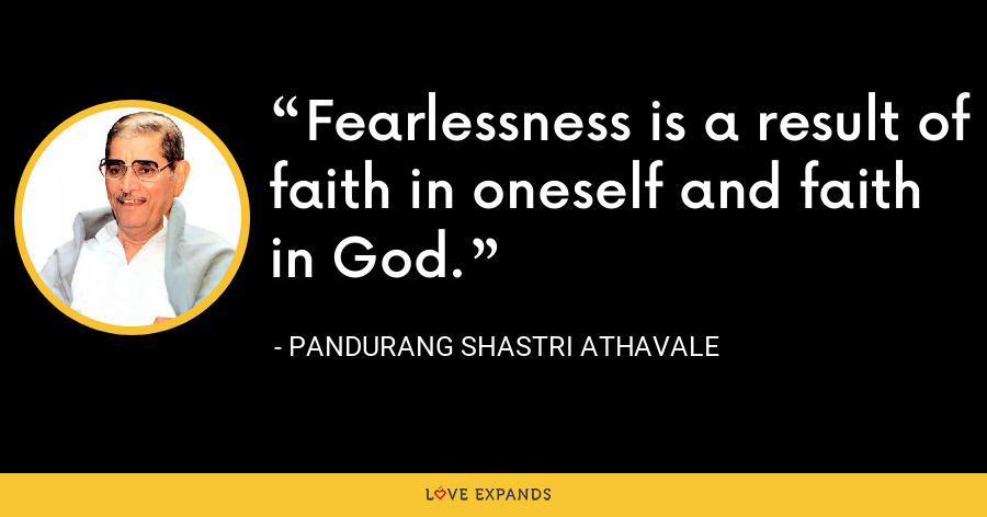 Fearlessness is a result of faith in oneself and faith in God. - Pandurang Shastri Athavale