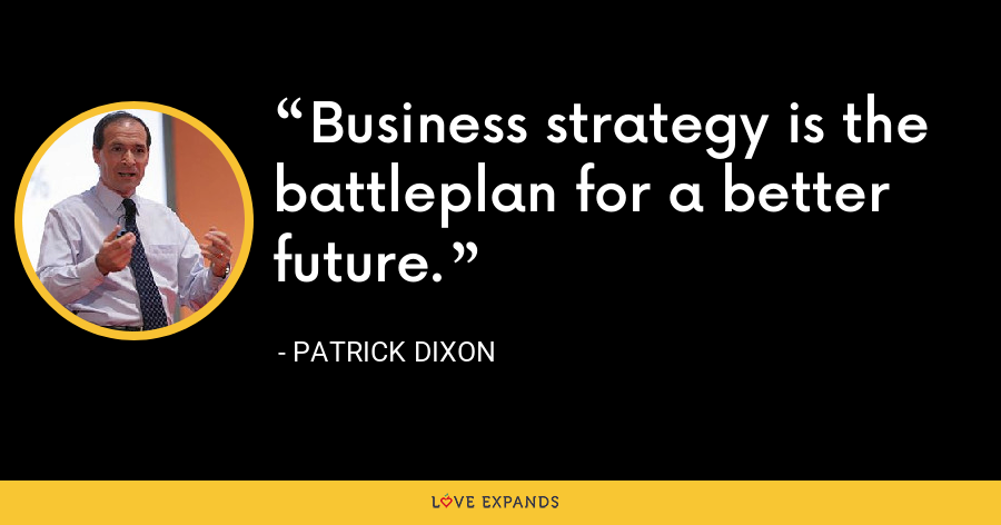 Business strategy is the battleplan for a better future. - Patrick Dixon